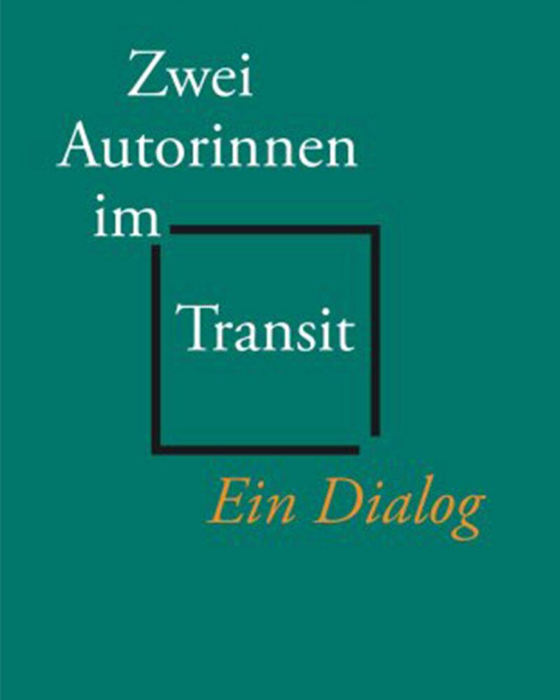 Zwei Autorinnen im Transit: Ein Dialog